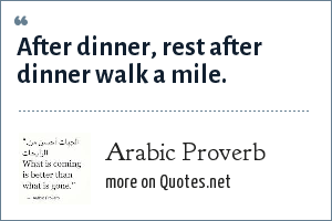 Arabic Proverb: After dinner, rest after dinner walk a mile.