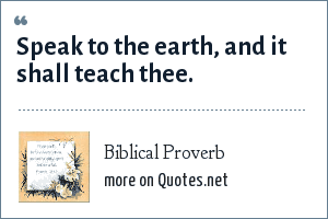 Biblical Proverb: Speak to the earth, and it shall teach thee.