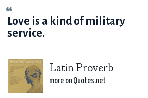 Latin Proverb: Love is a kind of military service.