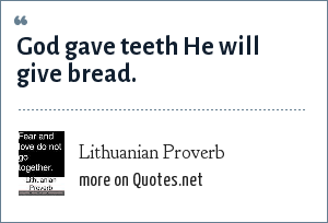Lithuanian Proverb: God gave teeth He will give bread.