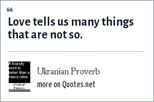Ukranian Proverb: Love tells us many things that are not so.
