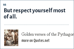 Golden verses of the Pythagoreans: But respect yourself most of all.