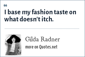 Gilda Radner: I base my fashion taste on what doesn't itch.