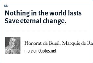 Honorat de Bueil, Marquis de Racan: Nothing in the world lasts Save eternal change.