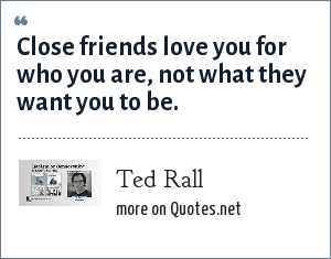 Ted Rall: Close friends love you for who you are, not what they want you to be.
