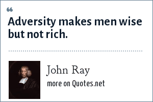 John Ray: Adversity makes men wise but not rich.