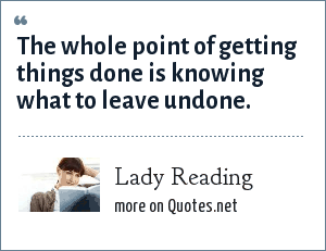 Lady Reading: The whole point of getting things done is knowing what to leave undone.