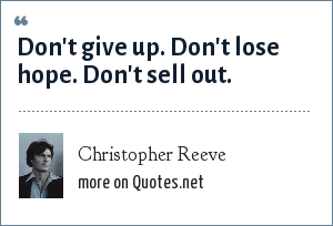 Christopher Reeve: Don't give up. Don't lose hope. Don't sell out.