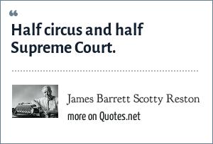 James Barrett Scotty Reston: Half circus and half Supreme Court.