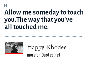 Happy Rhodes: Allow me someday to touch you.The way that you've all touched me.