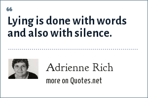 Adrienne Rich: Lying is done with words and also with silence.