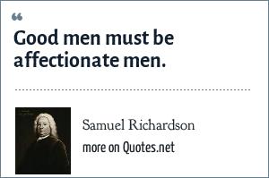 Samuel Richardson: Good men must be affectionate men.