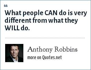 Anthony Robbins: What people CAN do is very different from what they WILL do.