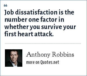 Anthony Robbins: Job dissatisfaction is the number one factor in whether you survive your first heart attack.