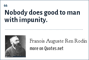 Franois Auguste Ren Rodin: Nobody does good to man with impunity.
