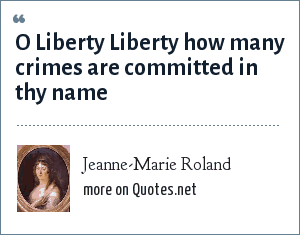 Jeanne-Marie Roland: O Liberty Liberty how many crimes are committed in thy name