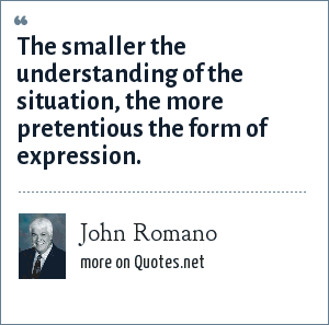 John Romano: The smaller the understanding of the situation, the more pretentious the form of expression.