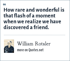William Rotsler: How rare and wonderful is that flash of a moment when we realize we have discovered a friend.