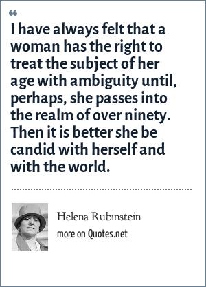 Helena Rubinstein: I have always felt that a woman has the ...