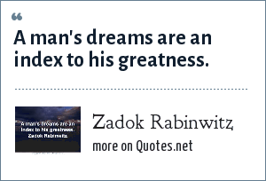 Zadok Rabinwitz: A man's dreams are an index to his greatness.