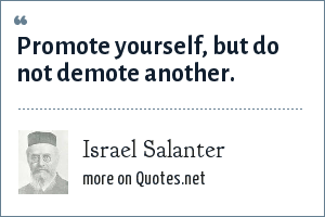Israel Salanter: Promote yourself, but do not demote another.