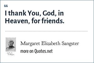 Margaret Elizabeth Sangster: I thank You, God, in Heaven, for friends.