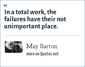 May Sarton: In a total work, the failures have their not unimportant place.