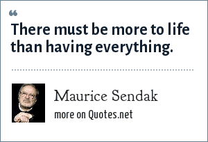 Maurice Sendak: There must be more to life than having everything.