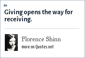 Florence Shinn: Giving opens the way for receiving.