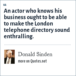 Donald Sinden: An actor who knows his business ought to be able to make the London telephone directory sound enthralling.