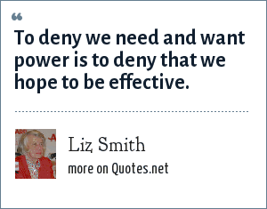 Liz Smith: To deny we need and want power is to deny that we hope to be effective.