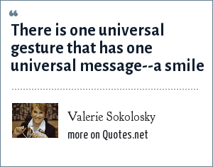 Valerie Sokolosky: There is one universal gesture that has one universal message--a smile