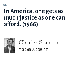 Charles Stanton: In America, one gets as much justice as one can afford. (1966)