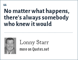 Lonny Starr: No matter what happens, there's always somebody who knew it would