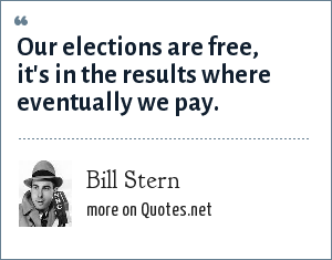 Bill Stern: Our elections are free, it's in the results where eventually we pay.