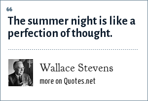 Wallace Stevens: The summer night is like a perfection of thought.
