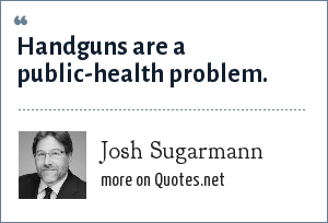 Josh Sugarmann: Handguns are a public-health problem.
