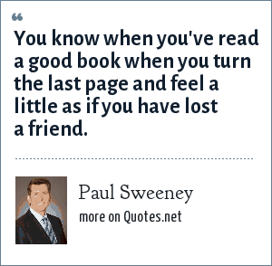 Paul Sweeney: You know when you've read a good book when you turn the last page and feel a little as if you have lost a friend.