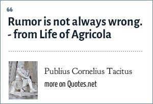 Publius Cornelius Tacitus: Rumor is not always wrong. - from Life of Agricola