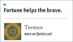 Terence: Fortune helps the brave.