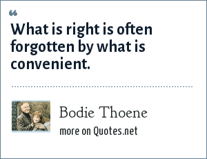 Bodie Thoene: What is right is often forgotten by what is convenient.