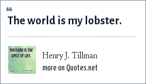 Henry J. Tillman: The world is my lobster.