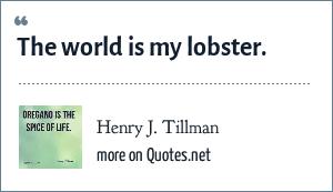 Henry J. Tillman: The world is my lobster.