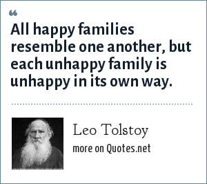 Leo Tolstoy: All happy families resemble one another, but each unhappy family is unhappy in its own way.