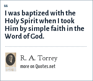 R. A. Torrey: I was baptized with the Holy Spirit when I took Him by simple faith in the Word of God.