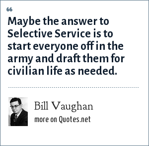 Bill Vaughan: Maybe the answer to Selective Service is to start everyone off in the army and draft them for civilian life as needed.
