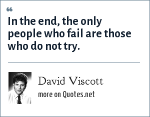David Viscott: In the end, the only people who fail are those who do not try.