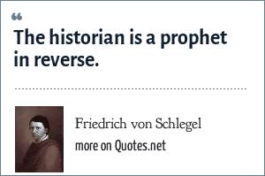 Friedrich von Schlegel: The historian is a prophet in reverse