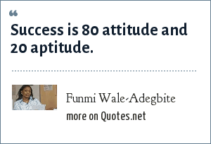 Funmi Wale-Adegbite: Success is 80 attitude and 20 aptitude.