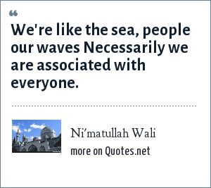 Ni'matullah Wali: We're like the sea, people our waves Necessarily we are associated with everyone.